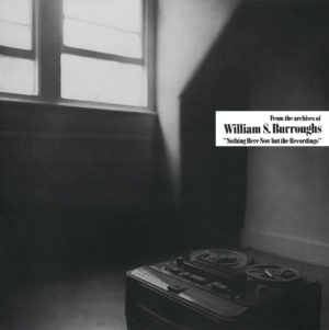 william-s-burroughs-nothing-here-now-but-the-recordings