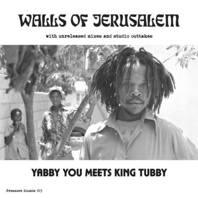 """Yabby You and King Tubby """"Walls Of Jerusalem"""" (Pressure Sounds)"""