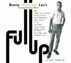 "Bunny 'Striker' Lee ""Full Up (Bunny 'Striker' Lee's Early Reggae Productions 1968-72)"" (Pressure Sounds)"