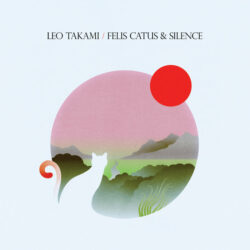 "Leo Takami ""Felis Catus And Silence"" (Unseen Worlds)"