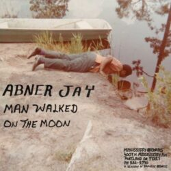 "Abner Jay ""Man Walked On The Moon"" (Mississippi)"