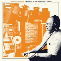 """Various Artists """"Kearney Barton: Architect of the Northwest Sound"""" (Light In The Attic)"""