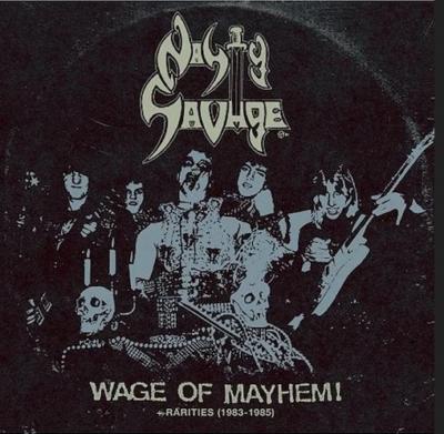 "Nasty Savage ""Wage Of Mayhem + Rarities (1983-1985)"" (FOAD)"