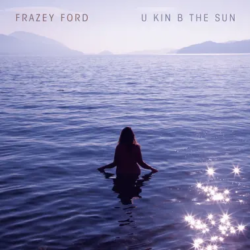 "Frazey Ford ""U Kin B The Sun"" (Arts + Crafts)"