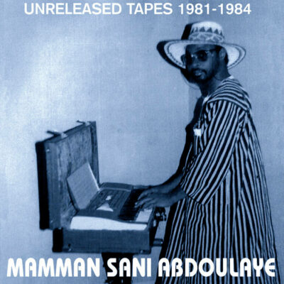 "Mamman Sani ""Unreleased Tapes 1981-1984"" (Sahel Sounds)"